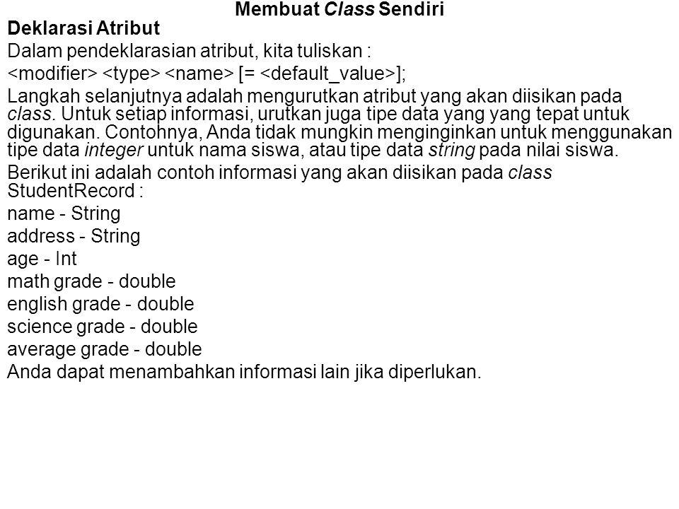 Membuat Class Sendiri Deklarasi Atribut. Dalam pendeklarasian atribut, kita tuliskan : <modifier> <type> <name> [= <default_value>];